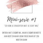 MINI-SERIE #1 | ZO KOM JE ERACHTER WAT JE ECHT WIL | IK DAAG JOU UIT!