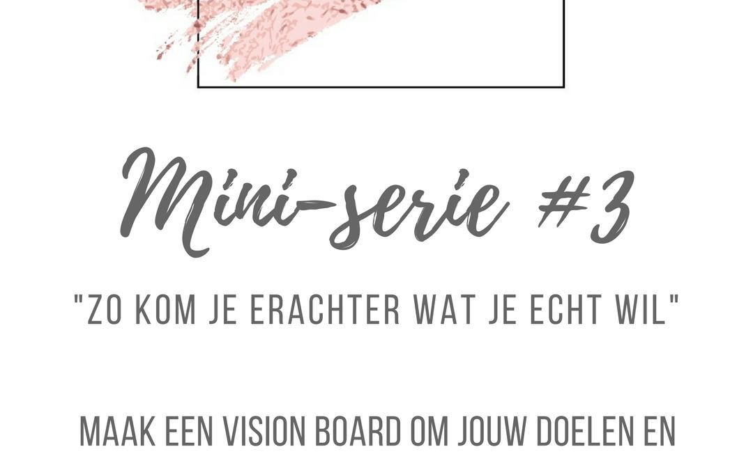 MINI SERIE #3 | ZO MAAK JE EEN VISION BOARD | MAAK JE DROMEN, WENSEN EN DOELEN VISUEEL