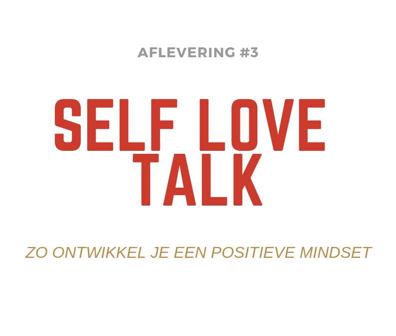 Podcast: self love talk #3 | Creëer een positieve mindset